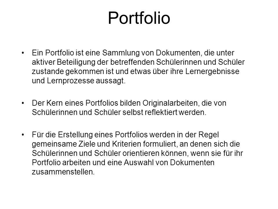 Portfolio Ein Portfolio ist eine Sammlung von Dokumenten, die unter aktiver Beteiligung der betreffenden Schülerinnen und Schüler zustande gekommen is