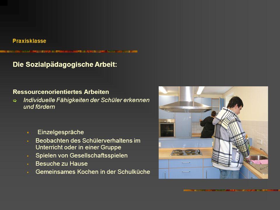 Praxisklasse Die Sozialpädagogische Arbeit: Ressourcenorientiertes Arbeiten Individuelle Fähigkeiten der Schüler erkennen und fördern Einzelgespräche