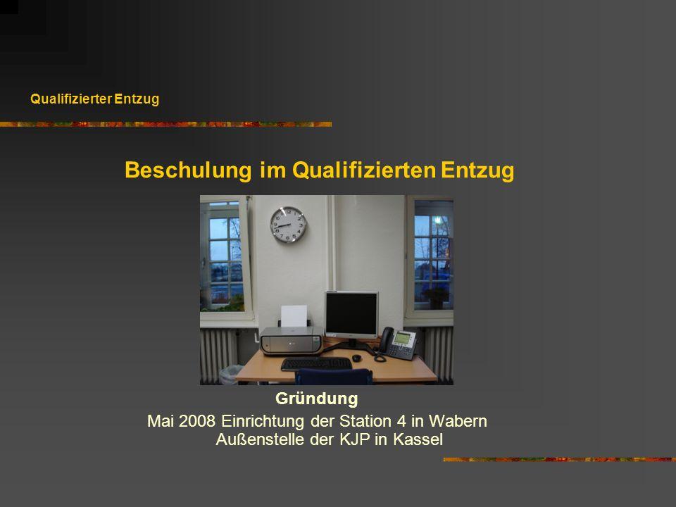 Qualifizierter Entzug Gründung Mai 2008 Einrichtung der Station 4 in Wabern Außenstelle der KJP in Kassel Beschulung im Qualifizierten Entzug