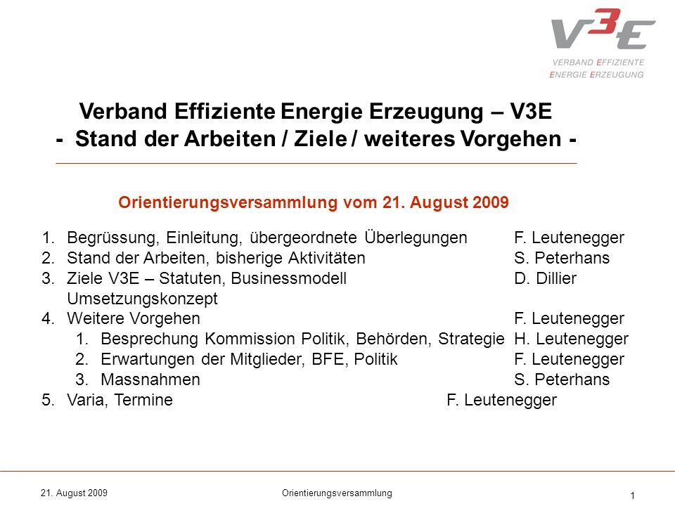 21. August 2009Orientierungsversammlung 1 Verband Effiziente Energie Erzeugung – V3E - Stand der Arbeiten / Ziele / weiteres Vorgehen - 1.Begrüssung,