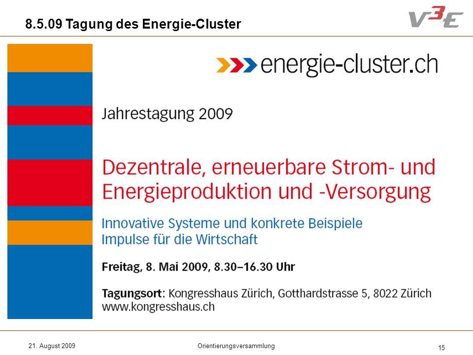 21. August 2009Orientierungsversammlung 15 8.5.09 Tagung des Energie-Cluster