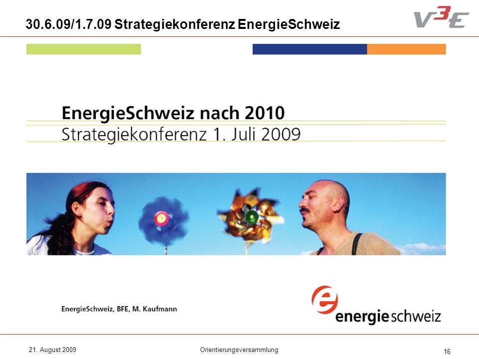 21. August 2009Orientierungsversammlung 16 30.6.09/1.7.09 Strategiekonferenz EnergieSchweiz