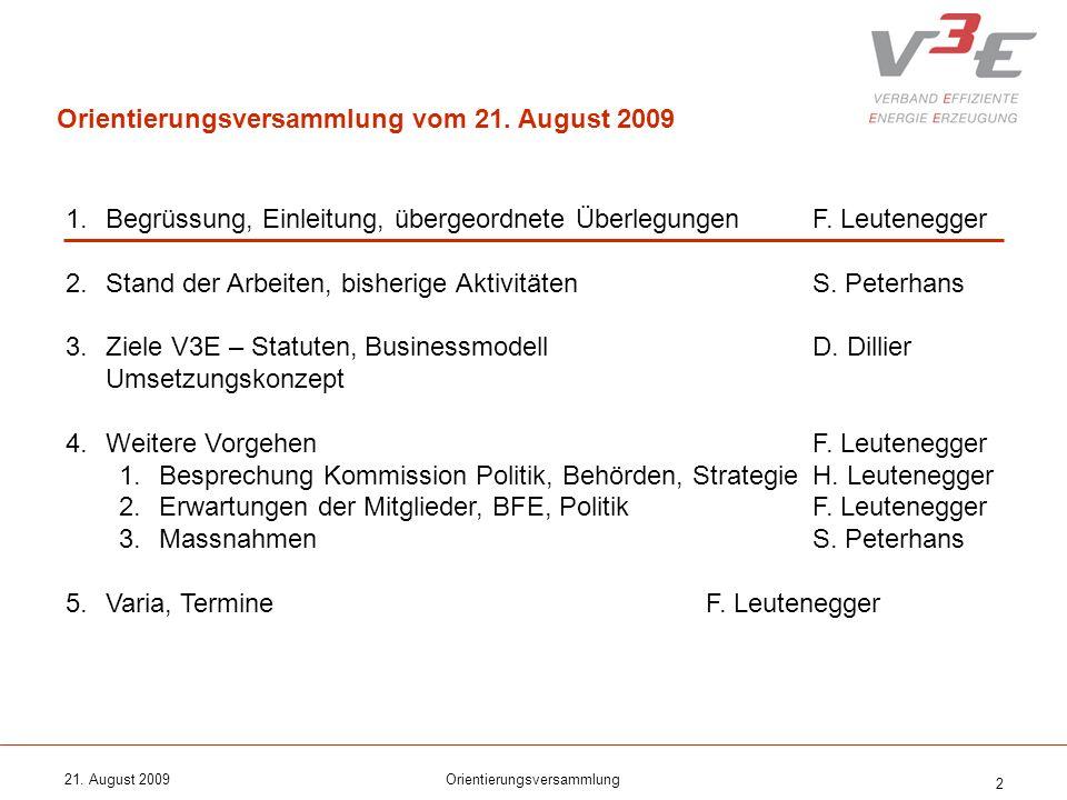 21. August 2009Orientierungsversammlung 2 1.Begrüssung, Einleitung, übergeordnete ÜberlegungenF. Leutenegger 2.Stand der Arbeiten, bisherige Aktivität