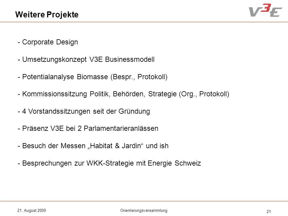 21. August 2009Orientierungsversammlung 21 Weitere Projekte - Corporate Design - Umsetzungskonzept V3E Businessmodell - Potentialanalyse Biomasse (Bes