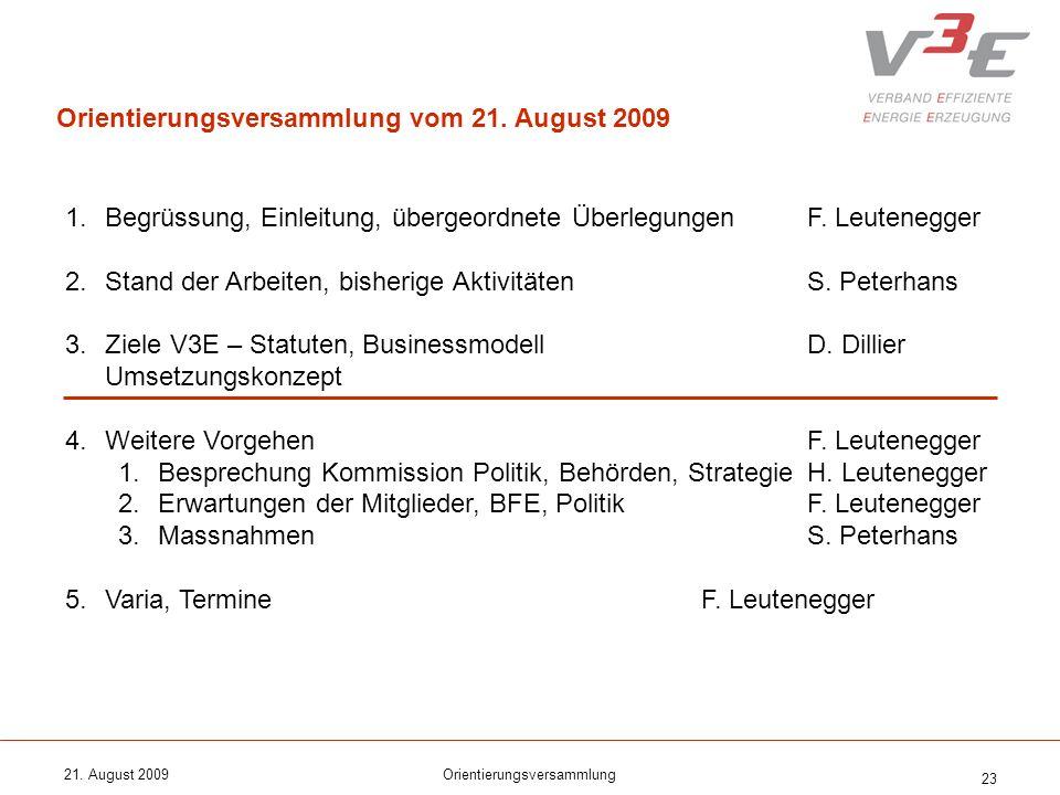 21. August 2009Orientierungsversammlung 23 1.Begrüssung, Einleitung, übergeordnete ÜberlegungenF. Leutenegger 2.Stand der Arbeiten, bisherige Aktivitä