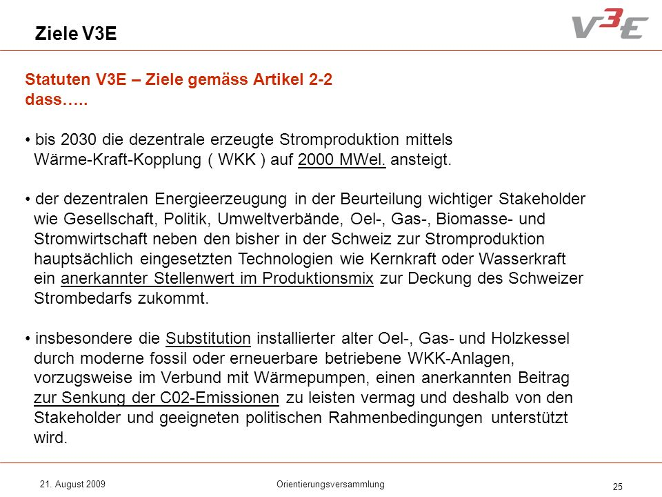 21. August 2009Orientierungsversammlung 25 Ziele V3E Statuten V3E – Ziele gemäss Artikel 2-2 dass….. bis 2030 die dezentrale erzeugte Stromproduktion