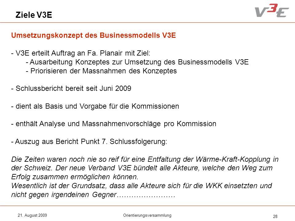 21. August 2009Orientierungsversammlung 28 Ziele V3E Umsetzungskonzept des Businessmodells V3E - V3E erteilt Auftrag an Fa. Planair mit Ziel: - Ausarb