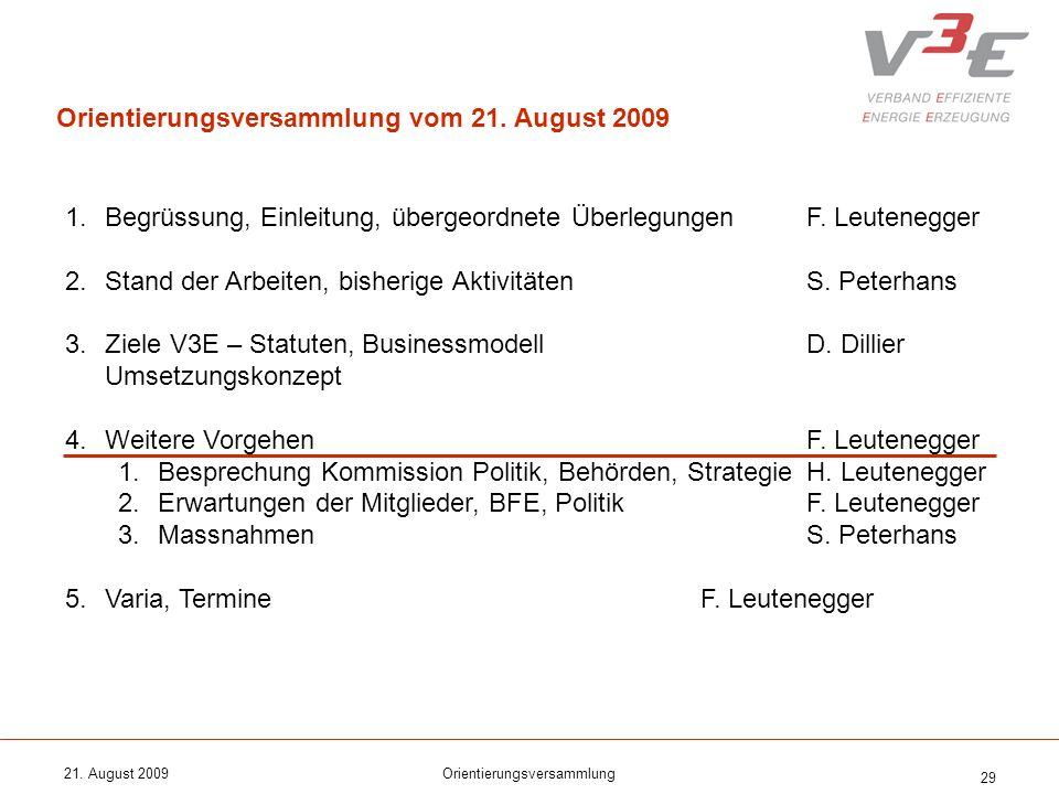 21. August 2009Orientierungsversammlung 29 1.Begrüssung, Einleitung, übergeordnete ÜberlegungenF. Leutenegger 2.Stand der Arbeiten, bisherige Aktivitä