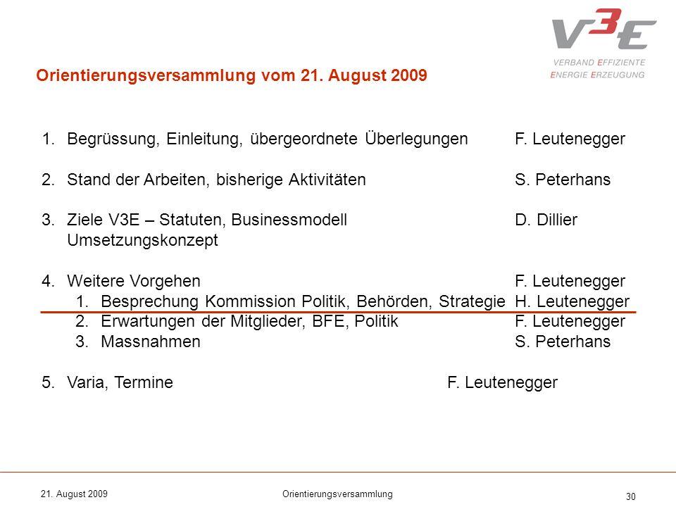 21. August 2009Orientierungsversammlung 30 1.Begrüssung, Einleitung, übergeordnete ÜberlegungenF. Leutenegger 2.Stand der Arbeiten, bisherige Aktivitä