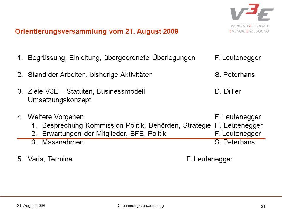 21. August 2009Orientierungsversammlung 31 1.Begrüssung, Einleitung, übergeordnete ÜberlegungenF. Leutenegger 2.Stand der Arbeiten, bisherige Aktivitä