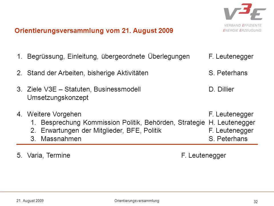 21. August 2009Orientierungsversammlung 32 1.Begrüssung, Einleitung, übergeordnete ÜberlegungenF. Leutenegger 2.Stand der Arbeiten, bisherige Aktivitä