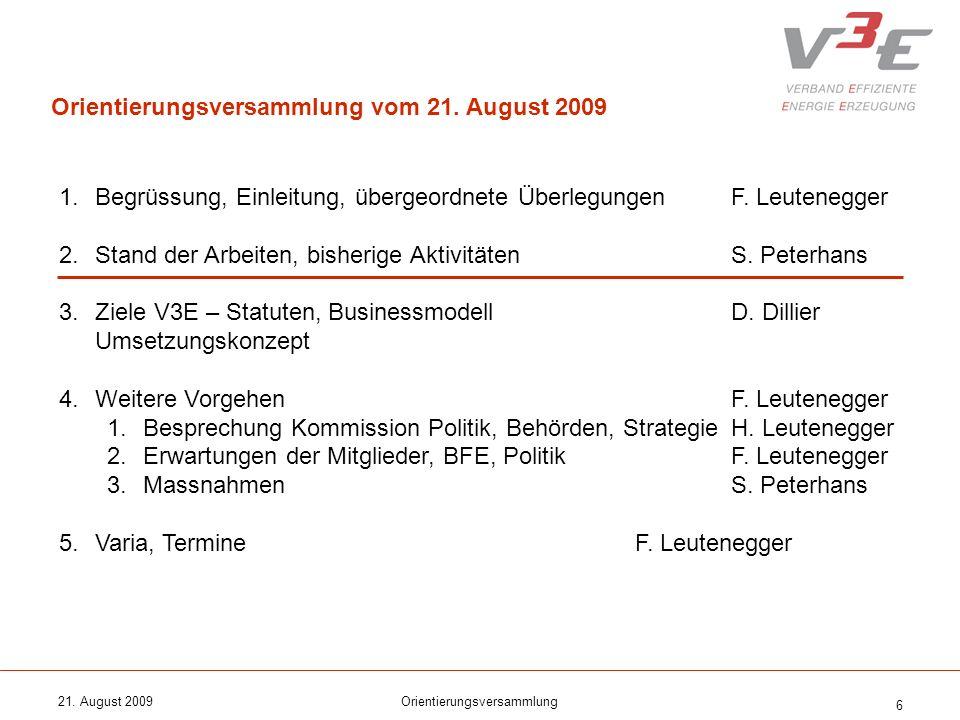 21. August 2009Orientierungsversammlung 6 1.Begrüssung, Einleitung, übergeordnete ÜberlegungenF. Leutenegger 2.Stand der Arbeiten, bisherige Aktivität