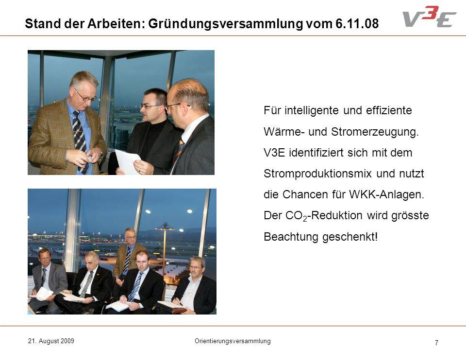 21. August 2009Orientierungsversammlung 7 Stand der Arbeiten: Gründungsversammlung vom 6.11.08 Für intelligente und effiziente Wärme- und Stromerzeugu