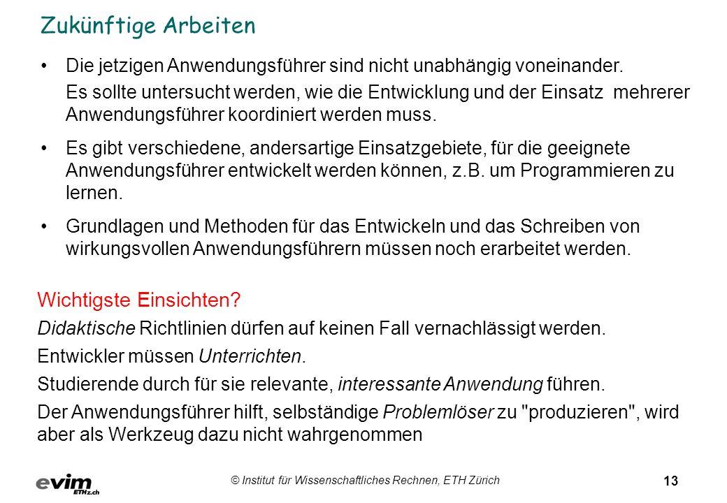 13 © Institut für Wissenschaftliches Rechnen, ETH Zürich Zukünftige Arbeiten Die jetzigen Anwendungsführer sind nicht unabhängig voneinander.
