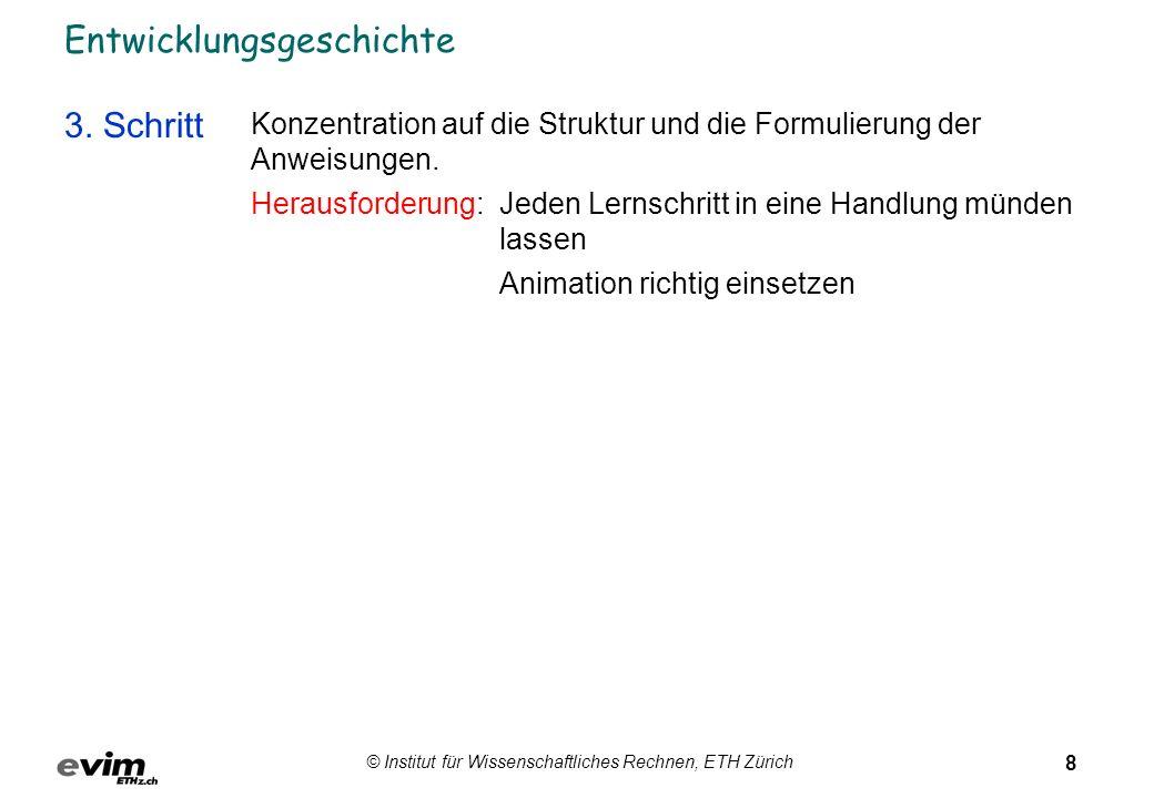 8 © Institut für Wissenschaftliches Rechnen, ETH Zürich Entwicklungsgeschichte 3.