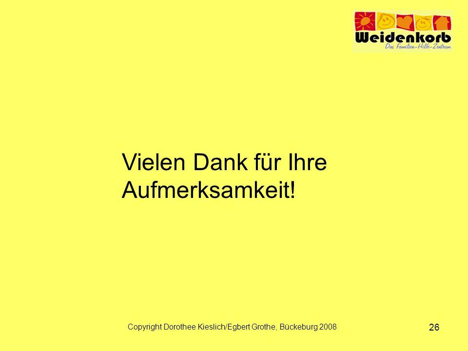 Copyright Dorothee Kieslich/Egbert Grothe, Bückeburg 2008 26 Vielen Dank für Ihre Aufmerksamkeit!