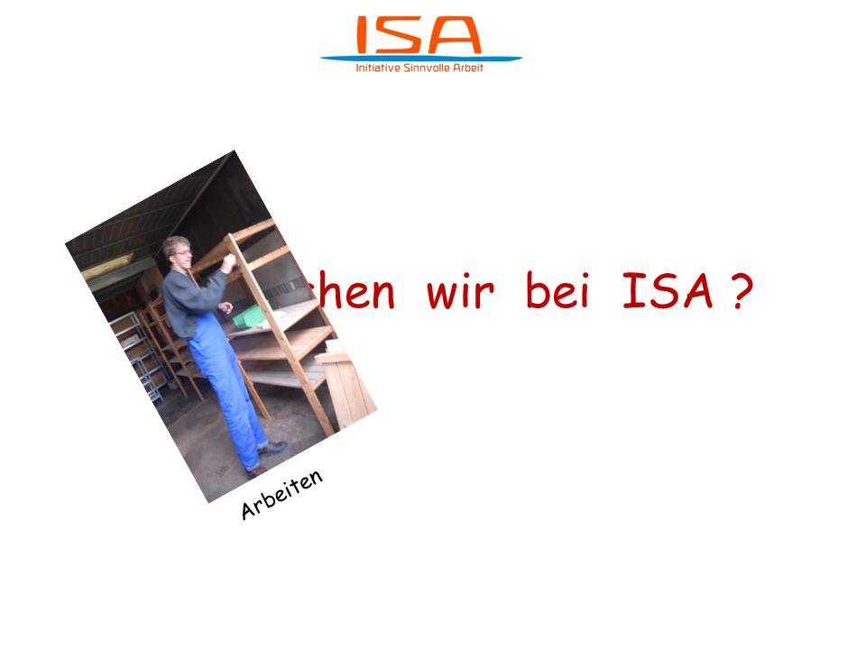 Was machen wir bei ISA ? Arbeiten in Betrieben