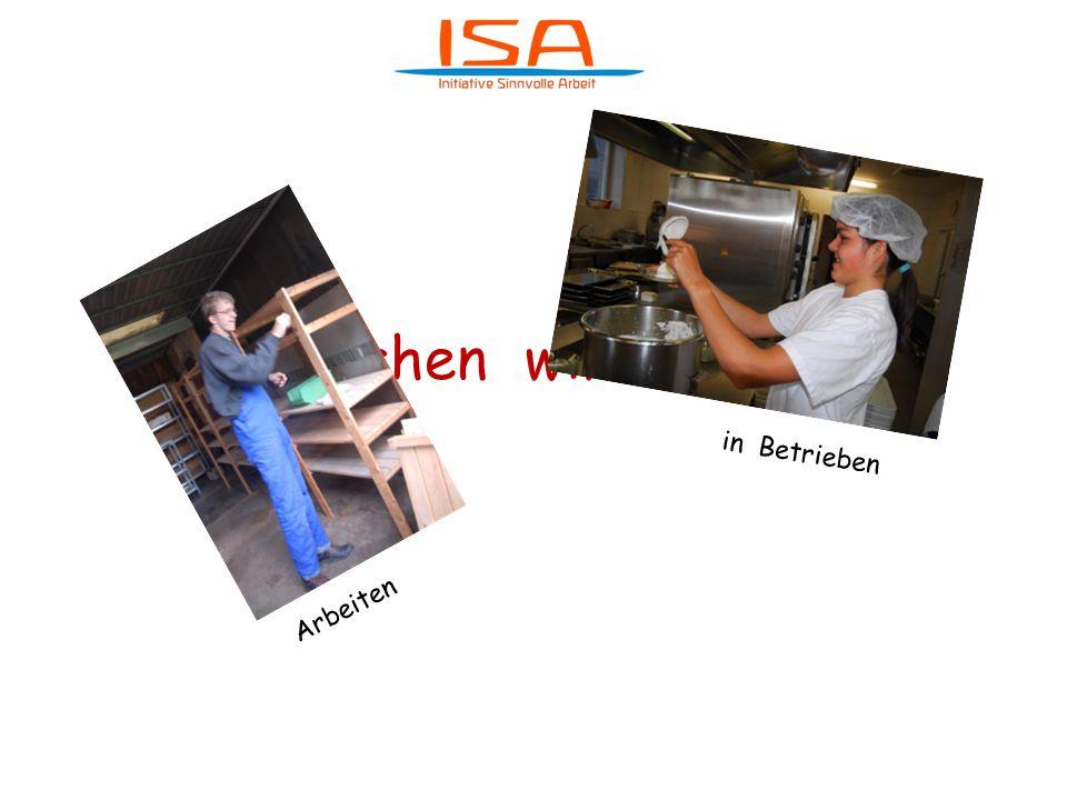 Was machen wir bei ISA ? Arbeiten in Betrieben des allgemeinen Arbeitsmarktes