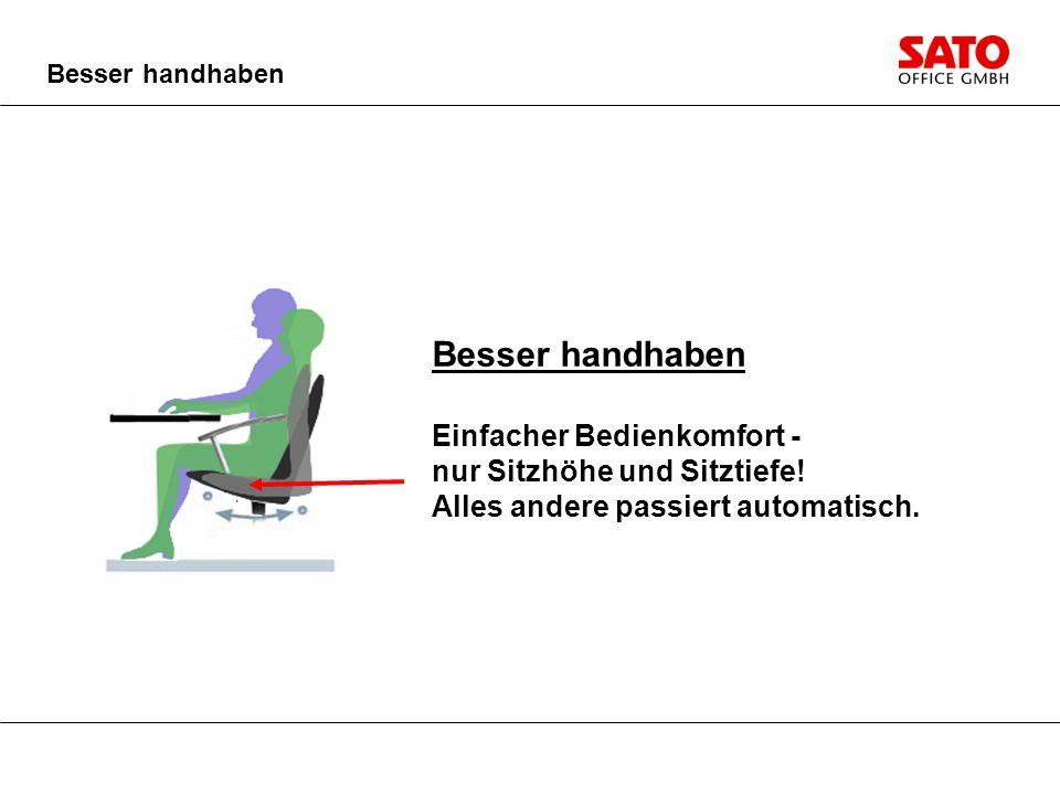 Besser handhaben Einfacher Bedienkomfort - nur Sitzhöhe und Sitztiefe! Alles andere passiert automatisch.