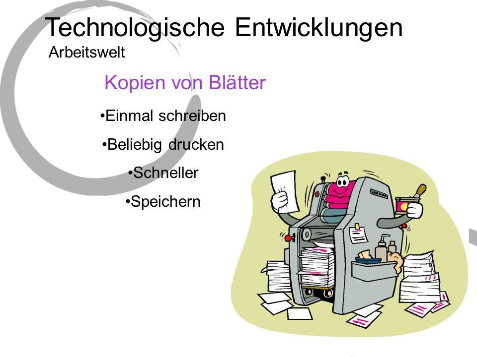 Technologische Entwicklungen Einmal schreiben Beliebig drucken Schneller Speichern Kopien von Blätter Arbeitswelt