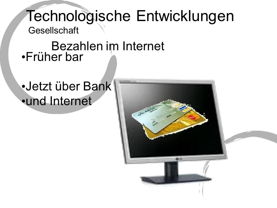 Technologische Entwicklungen Früher bar Jetzt über Bank und Internet Bezahlen im Internet Gesellschaft