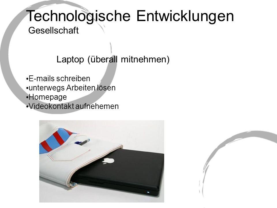 Technologische Entwicklungen Laptop (überall mitnehmen) E-mails schreiben unterwegs Arbeiten lösen Homepage Videokontakt aufnehemen Gesellschaft