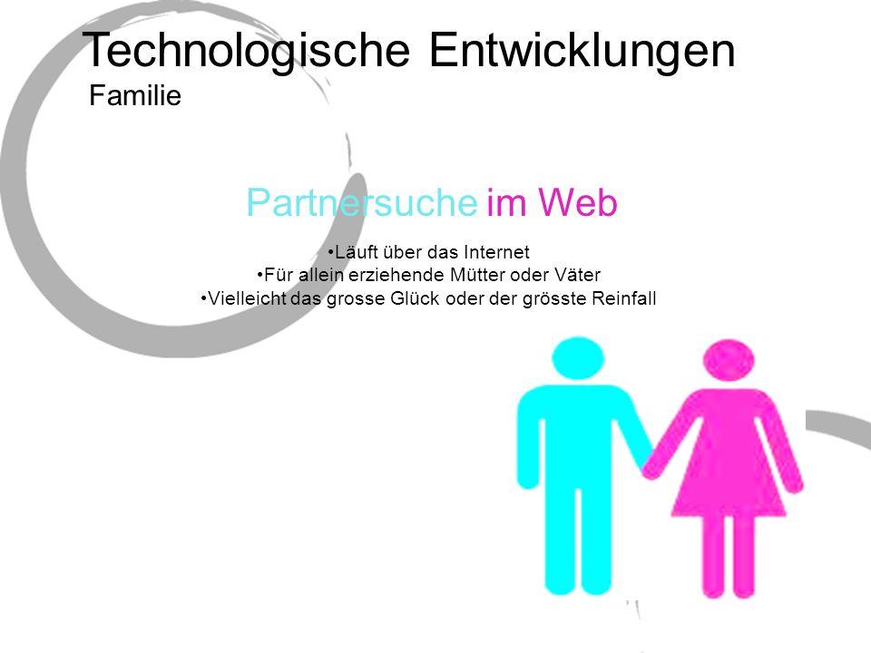 Technologische Entwicklungen Läuft über das Internet Für allein erziehende Mütter oder Väter Vielleicht das grosse Glück oder der grösste Reinfall Partnersuche im Web Familie
