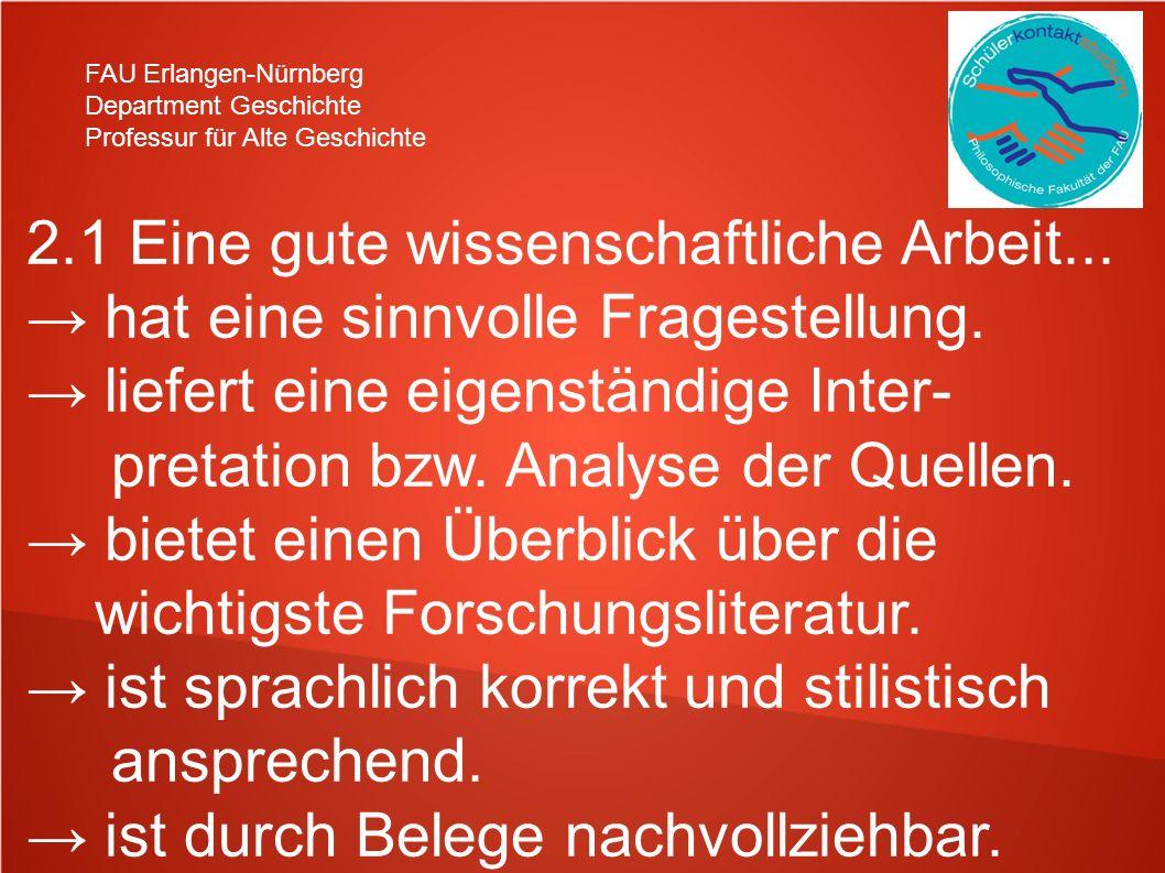 FAU Erlangen-Nürnberg Department Geschichte Professur für Alte Geschichte 2.1 Eine gute wissenschaftliche Arbeit...