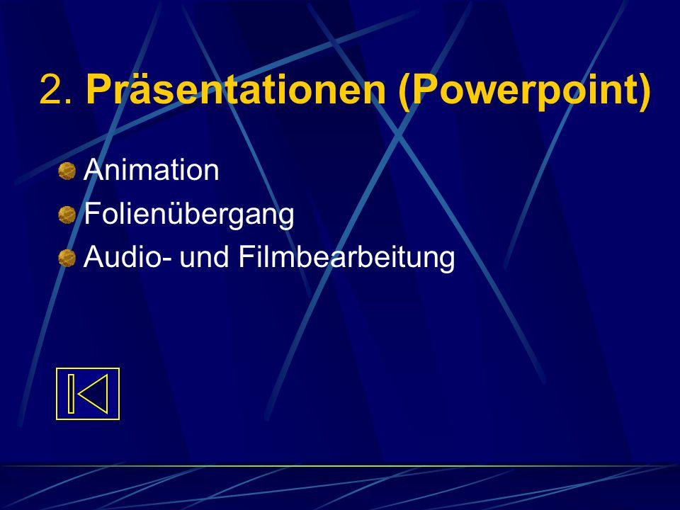 2. Präsentationen (Powerpoint) Animation Folienübergang Audio- und Filmbearbeitung