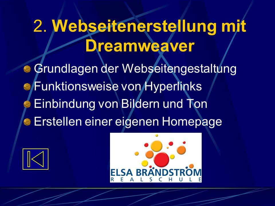 2. Webseitenerstellung mit Dreamweaver Grundlagen der Webseitengestaltung Funktionsweise von Hyperlinks Einbindung von Bildern und Ton Erstellen einer