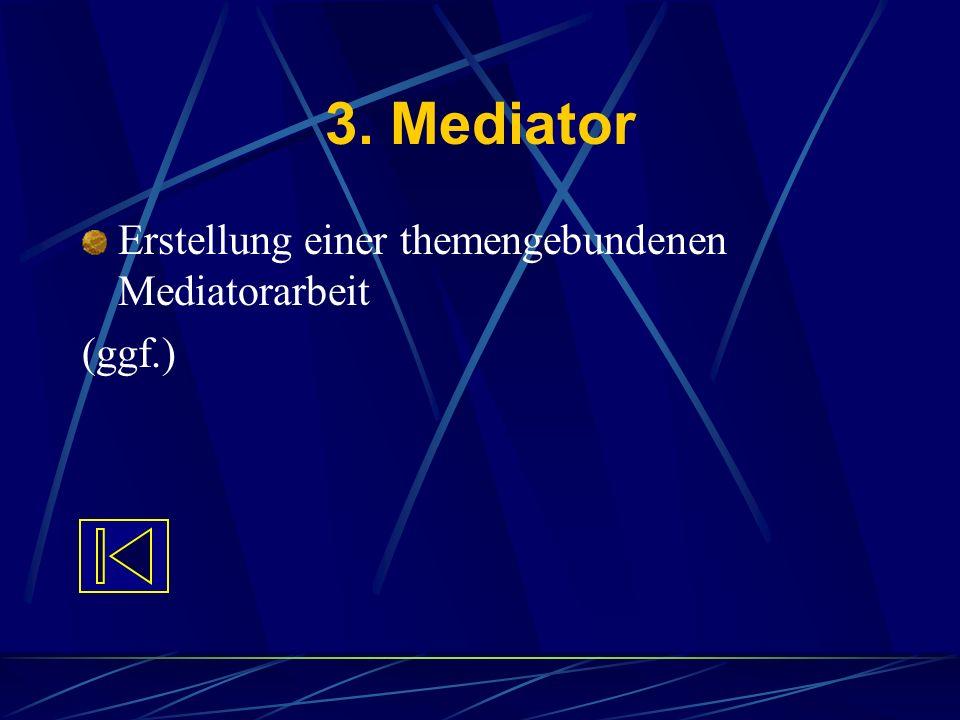 3. Mediator Erstellung einer themengebundenen Mediatorarbeit (ggf.)