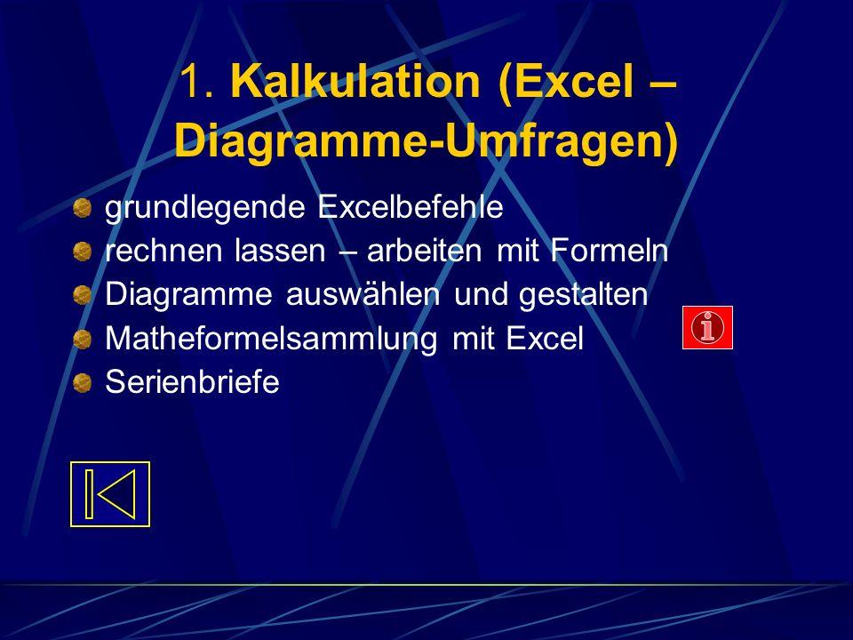 1. Kalkulation (Excel – Diagramme-Umfragen) grundlegende Excelbefehle rechnen lassen – arbeiten mit Formeln Diagramme auswählen und gestalten Mathefor