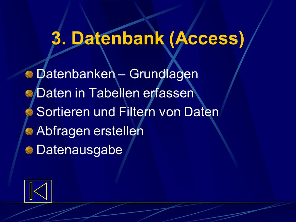 3. Datenbank (Access) Datenbanken – Grundlagen Daten in Tabellen erfassen Sortieren und Filtern von Daten Abfragen erstellen Datenausgabe