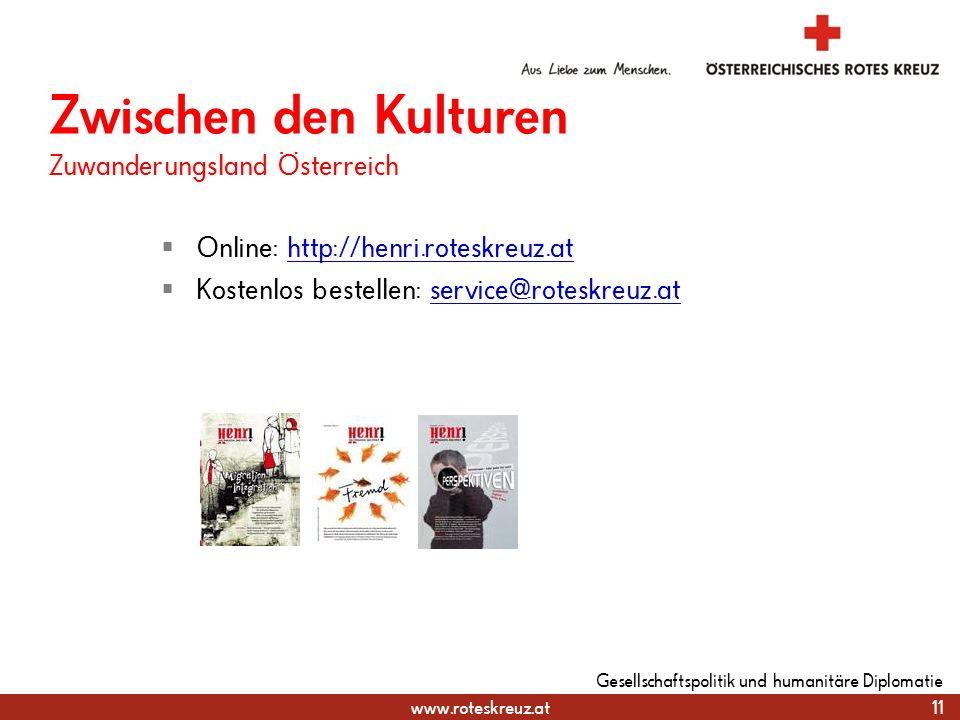 www.roteskreuz.at 11 Gesellschaftspolitik und humanitäre Diplomatie Zwischen den Kulturen Zuwanderungsland Österreich Online: http://henri.roteskreuz.