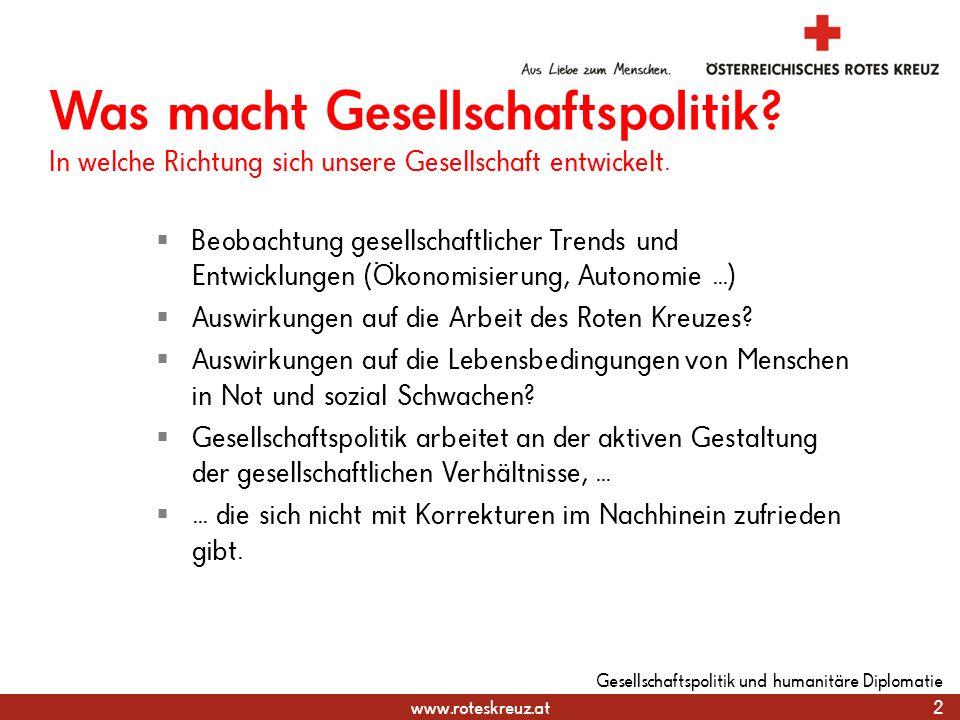 www.roteskreuz.at 2 Gesellschaftspolitik und humanitäre Diplomatie Beobachtung gesellschaftlicher Trends und Entwicklungen (Ökonomisierung, Autonomie.