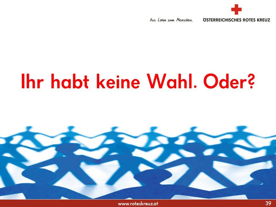 www.roteskreuz.at Ihr habt keine Wahl. Oder? 39 Gesellschaftspolitik und humanitäre Diplomatie