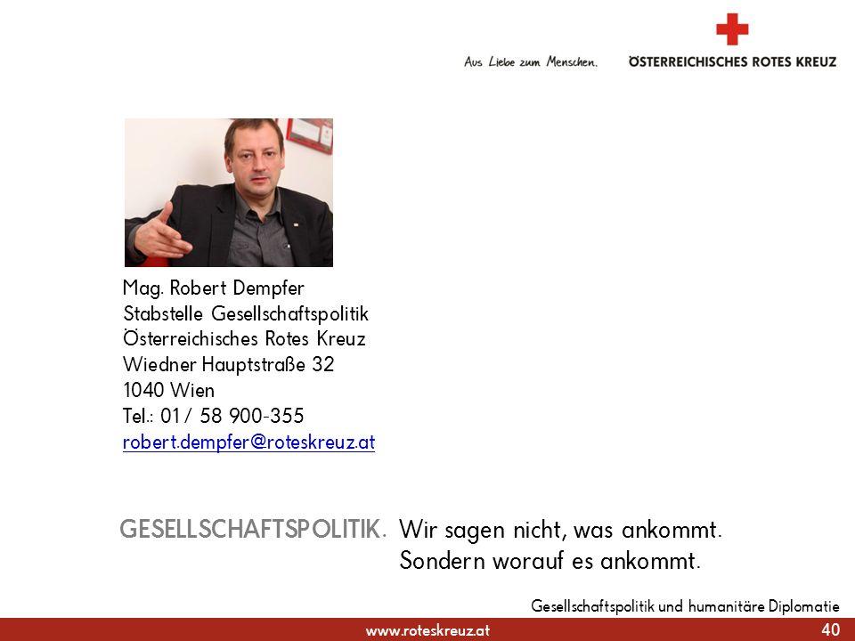 www.roteskreuz.at 40 Gesellschaftspolitik und humanitäre Diplomatie GESELLSCHAFTSPOLITIK. Wir sagen nicht, was ankommt. Sondern worauf es ankommt. Mag