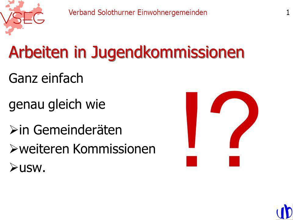 Arbeiten in Jugendkommissionen Ganz einfach genau gleich wie in Gemeinderäten weiteren Kommissionen usw. Verband Solothurner Einwohnergemeinden1 !?