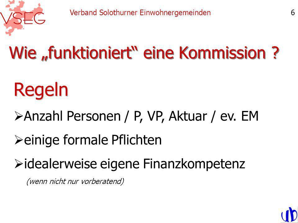 Wie funktioniert eine Kommission ? Verband Solothurner Einwohnergemeinden6 Regeln Anzahl Personen / P, VP, Aktuar / ev. EM einige formale Pflichten id