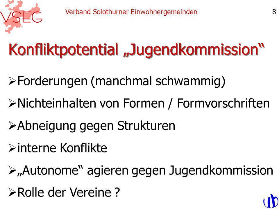 Konfliktpotential Jugendkommission Verband Solothurner Einwohnergemeinden8 Forderungen (manchmal schwammig) Nichteinhalten von Formen / Formvorschrift