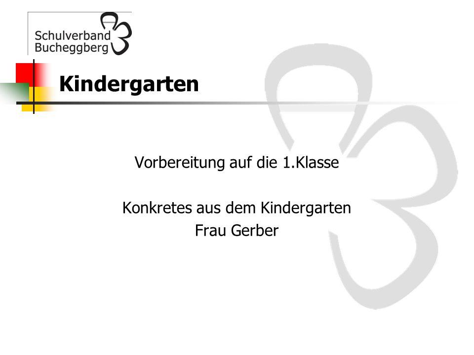 Kindergarten Vorbereitung auf die 1.Klasse Konkretes aus dem Kindergarten Frau Gerber