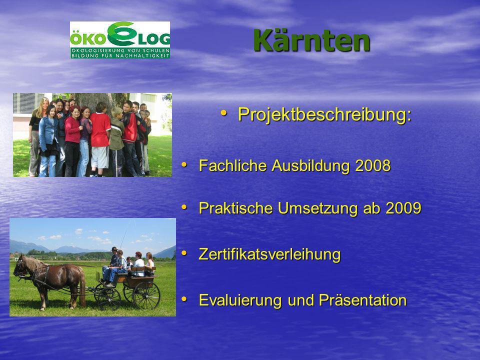 Kärnten Kärnten Projektbeschreibung: Projektbeschreibung: Fachliche Ausbildung 2008 Fachliche Ausbildung 2008 Praktische Umsetzung ab 2009 Praktische