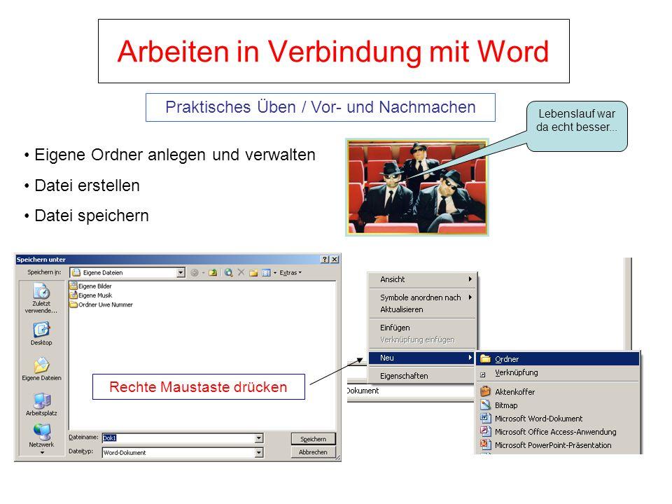 Arbeiten in Verbindung mit Word Eigene Ordner anlegen und verwalten Datei erstellen Datei speichern Praktisches Üben / Vor- und Nachmachen Rechte Maus