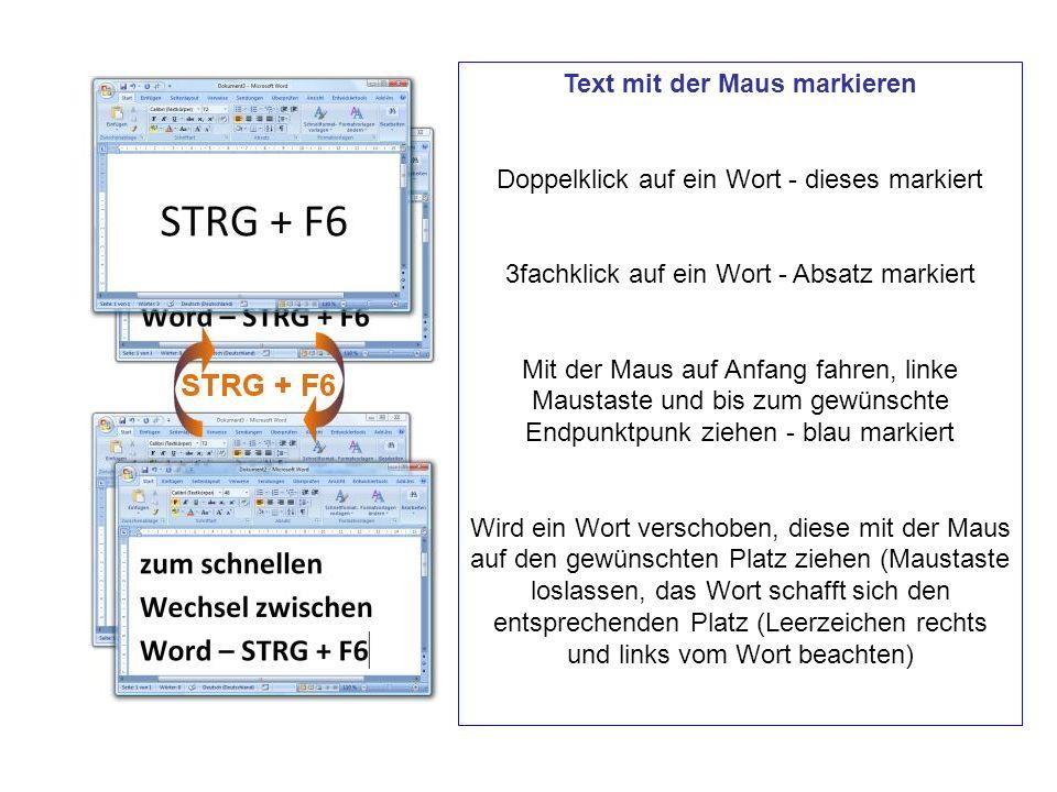 Text mit der Maus markieren Doppelklick auf ein Wort - dieses markiert 3fachklick auf ein Wort - Absatz markiert Mit der Maus auf Anfang fahren, linke