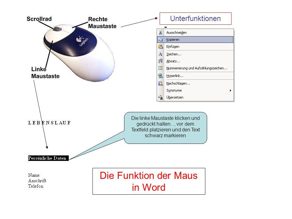 Die Funktion der Maus in Word Unterfunktionen Die linke Maustaste klicken und gedrückt halten..., vor dem Textfeld platzieren und den Text schwarz mar