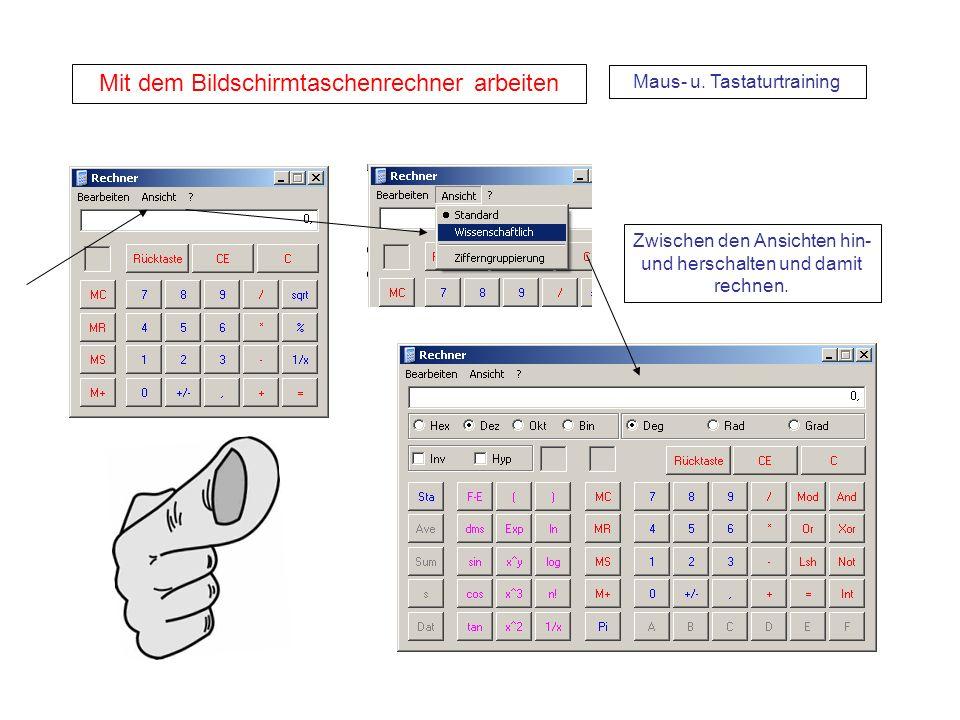 Mit dem Bildschirmtaschenrechner arbeiten Zwischen den Ansichten hin- und herschalten und damit rechnen. Maus- u. Tastaturtraining