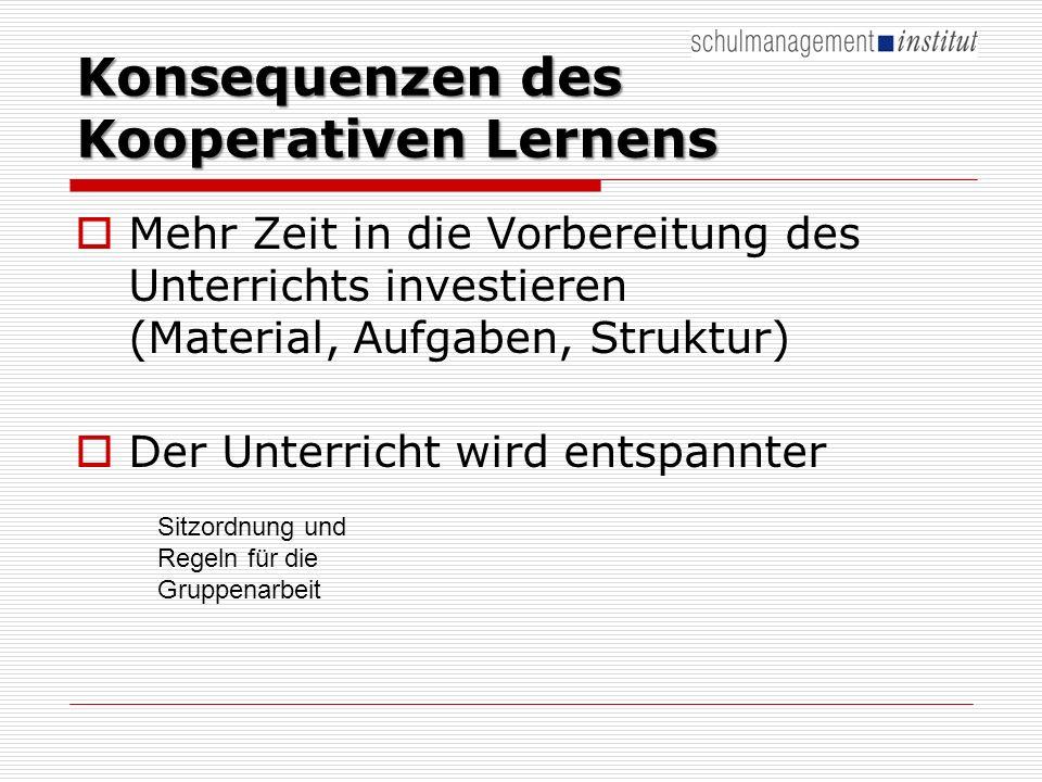 Konsequenzen des Kooperativen Lernens Mehr Zeit in die Vorbereitung des Unterrichts investieren (Material, Aufgaben, Struktur) Der Unterricht wird entspannter Sitzordnung und Regeln für die Gruppenarbeit
