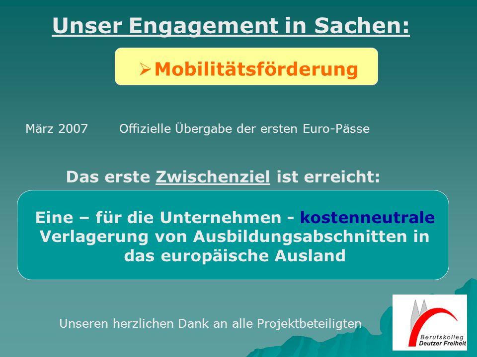 Mobilitätsförderung Unser Engagement in Sachen: März 2007Offizielle Übergabe der ersten Euro-Pässe Das erste Zwischenziel ist erreicht: Eine – für die