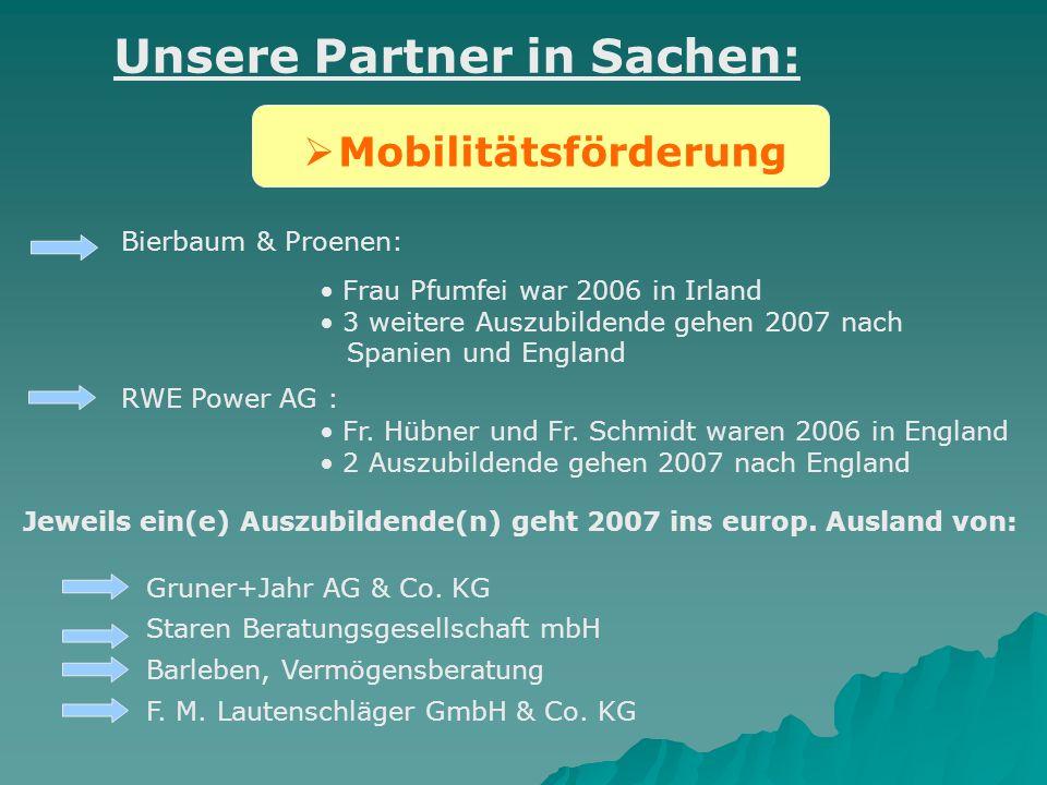 Mobilitätsförderung Unsere Partner in Sachen: Bierbaum & Proenen: Frau Pfumfei war 2006 in Irland 3 weitere Auszubildende gehen 2007 nach Spanien und