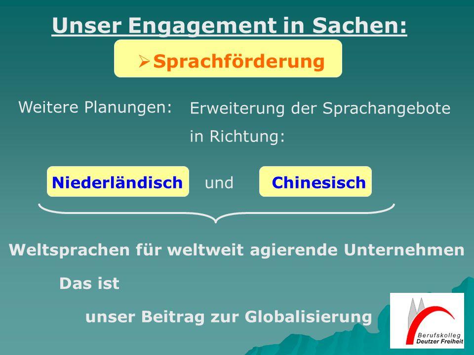 Sprachförderung Weitere Planungen: Unser Engagement in Sachen: NiederländischChinesischund Erweiterung der Sprachangebote in Richtung: Weltsprachen fü